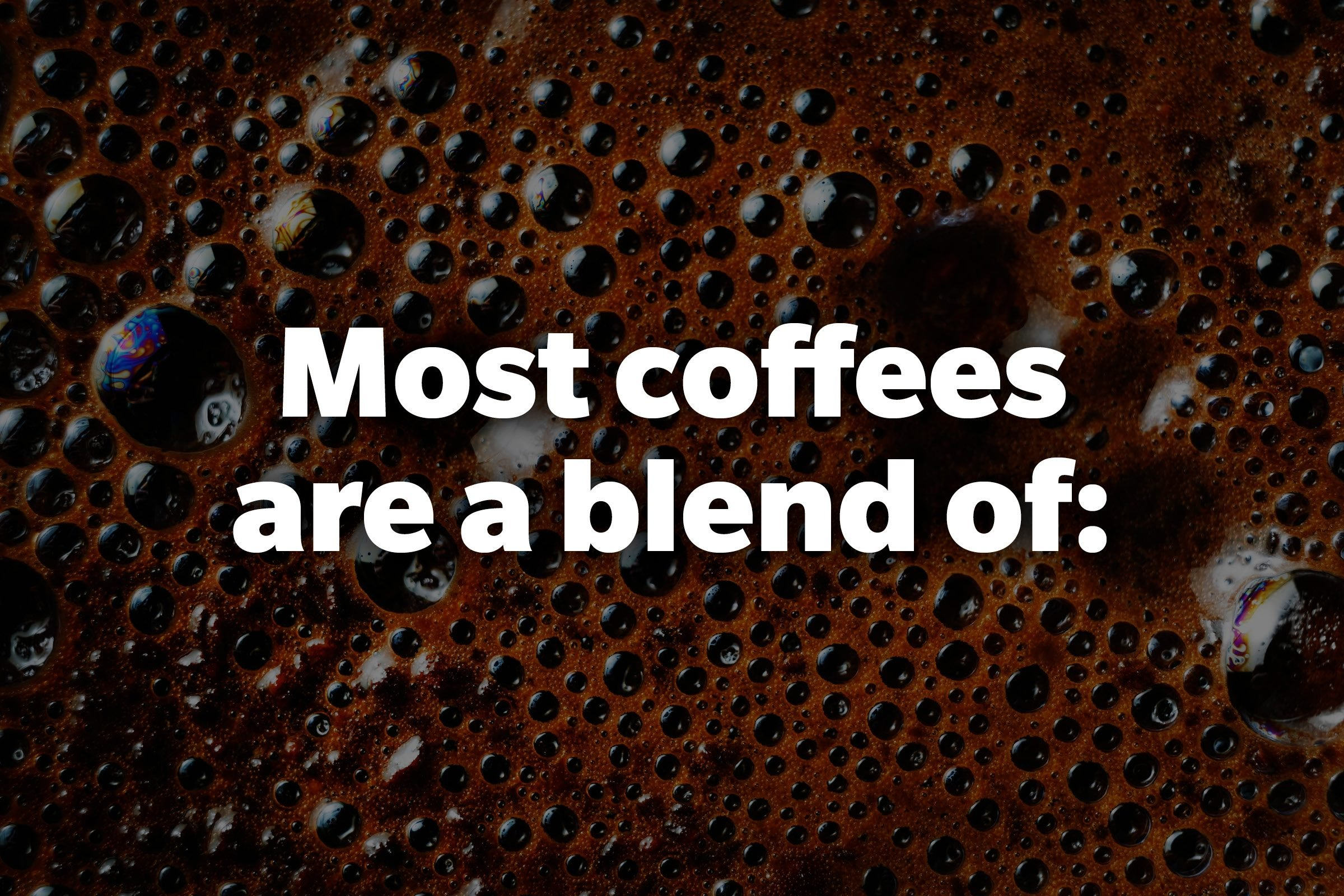 Most coffees are a blend of: