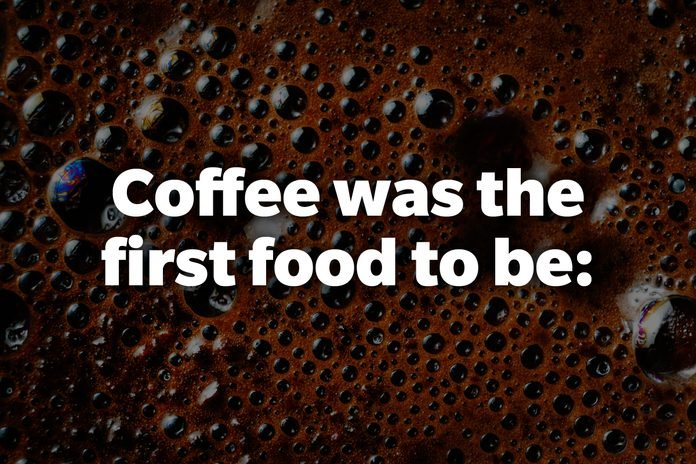 Coffee was the first food to be: