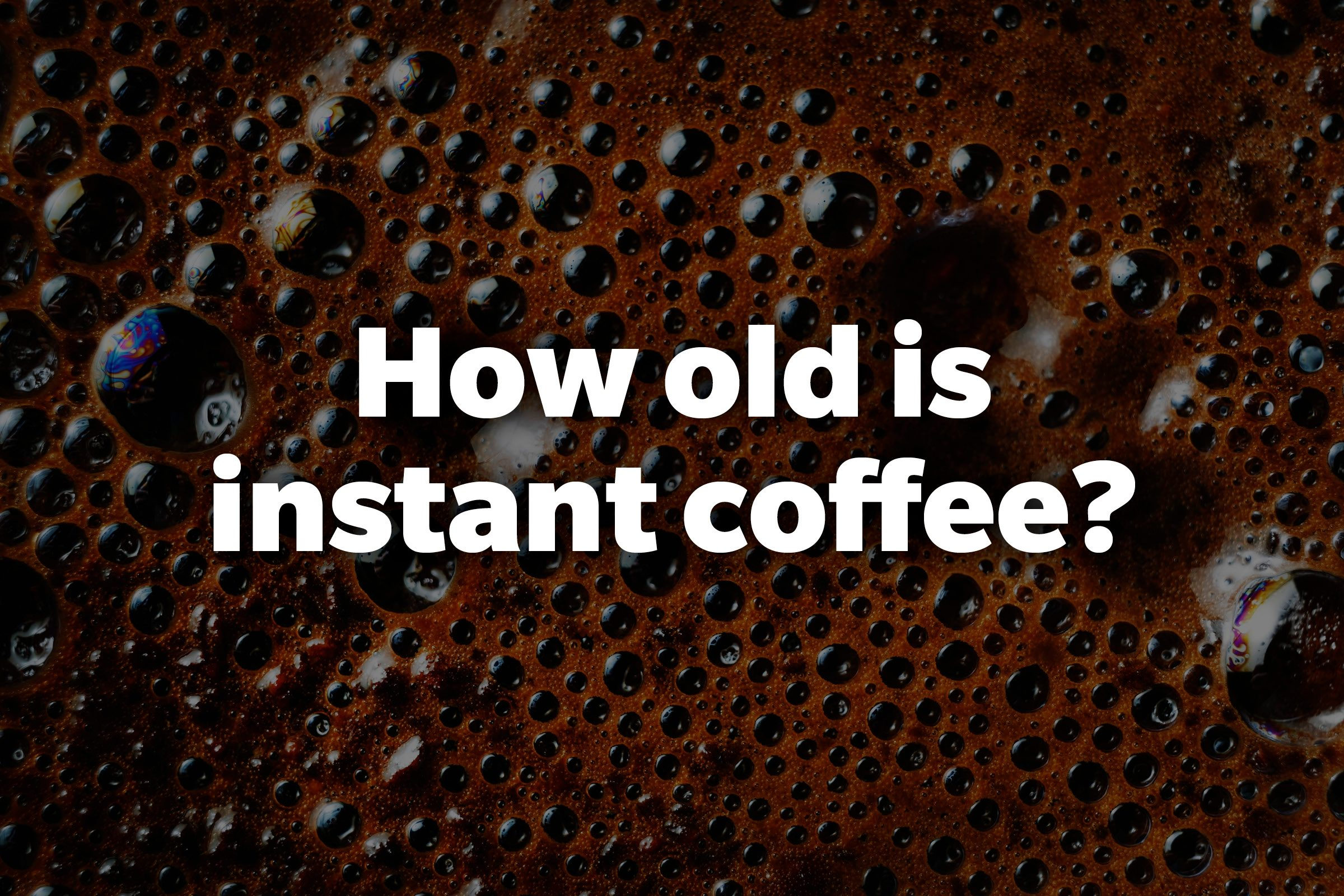 How old is instant coffee?