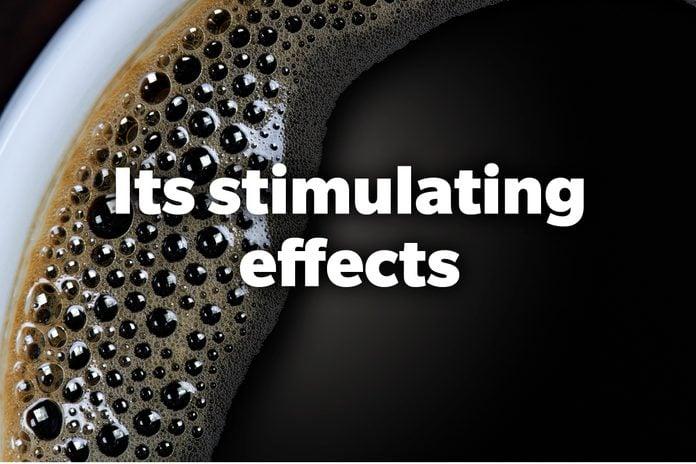 Its stimulating effects
