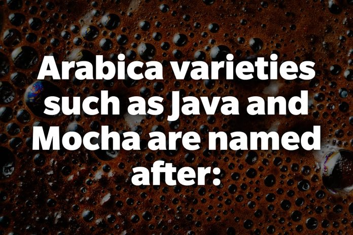 Arabica varieties such as Java and Mocha are named after: