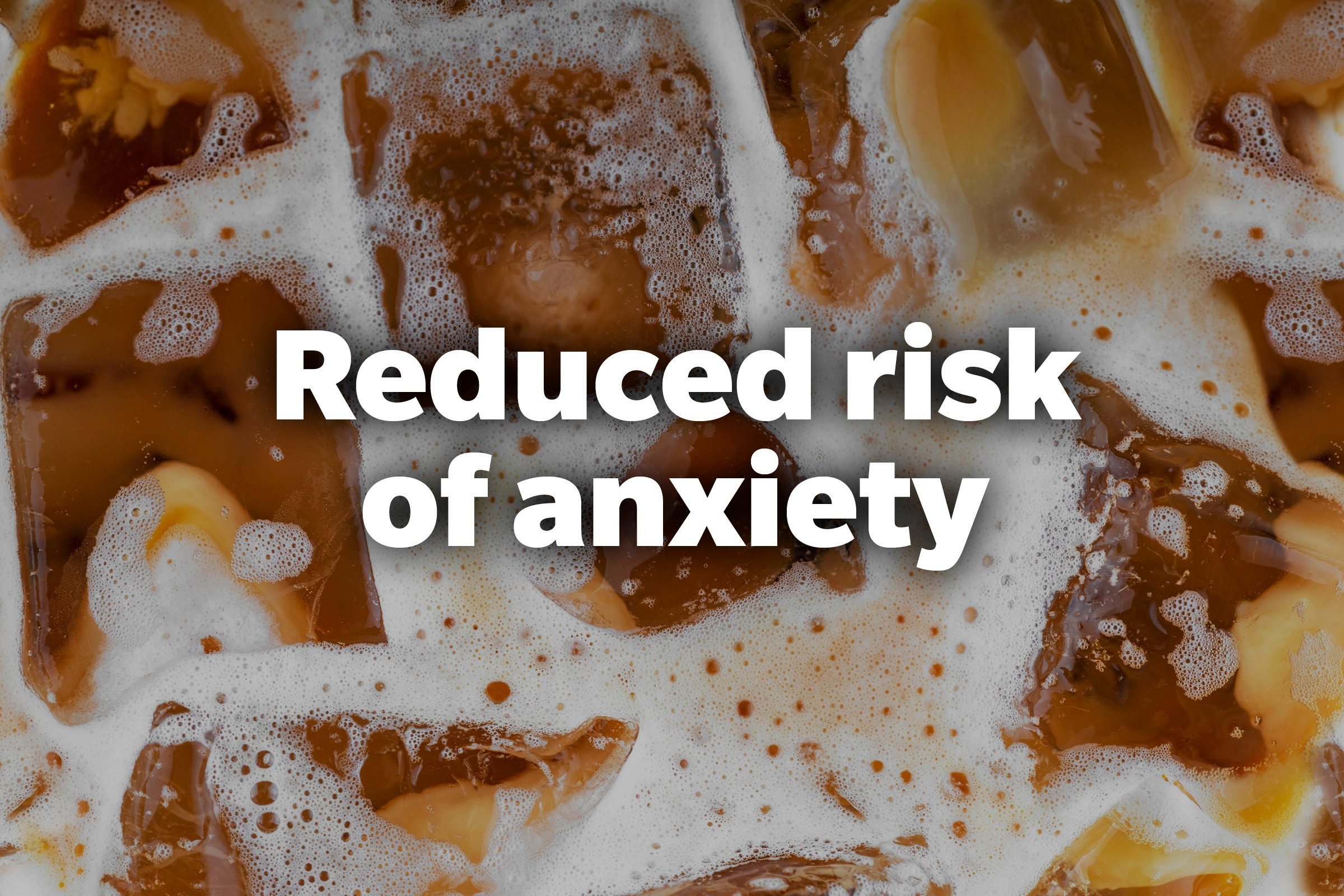 Reduced risk of anxiety