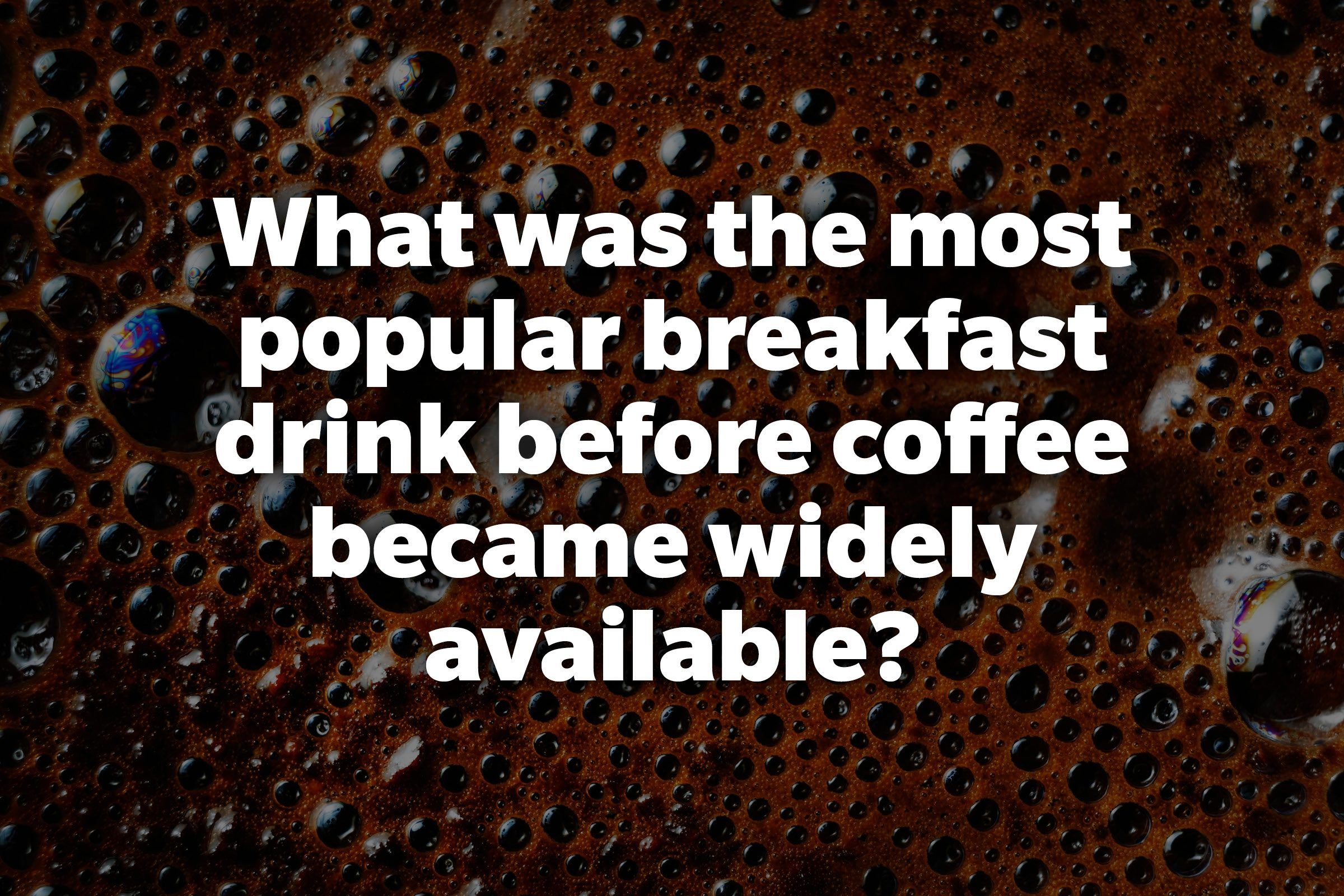 What was the most popular breakfast drink before coffee became widely available?