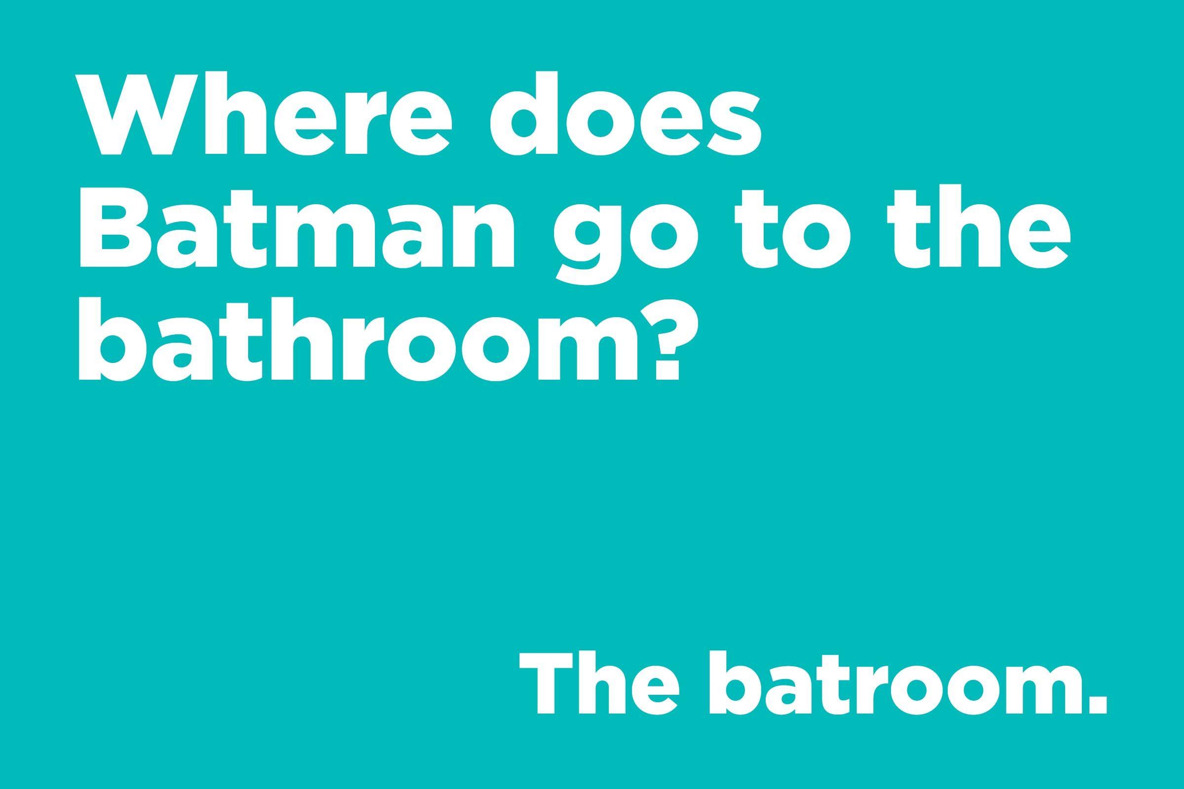 Where does Batman go to the bathroom?