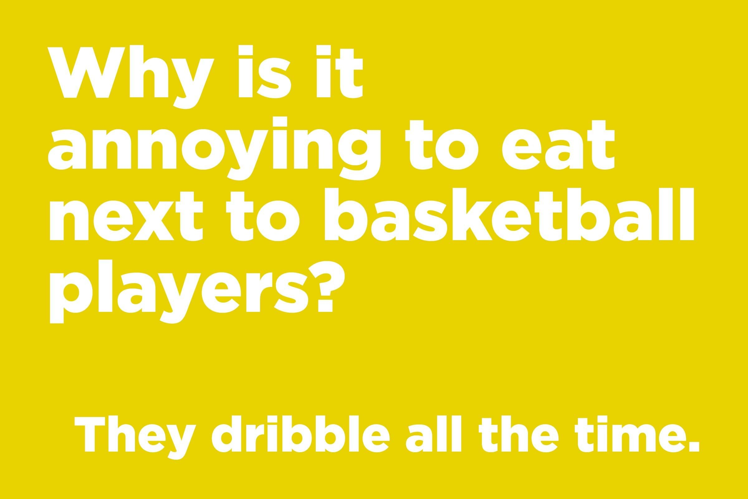 Why is it annoying to eat next to basketball players?