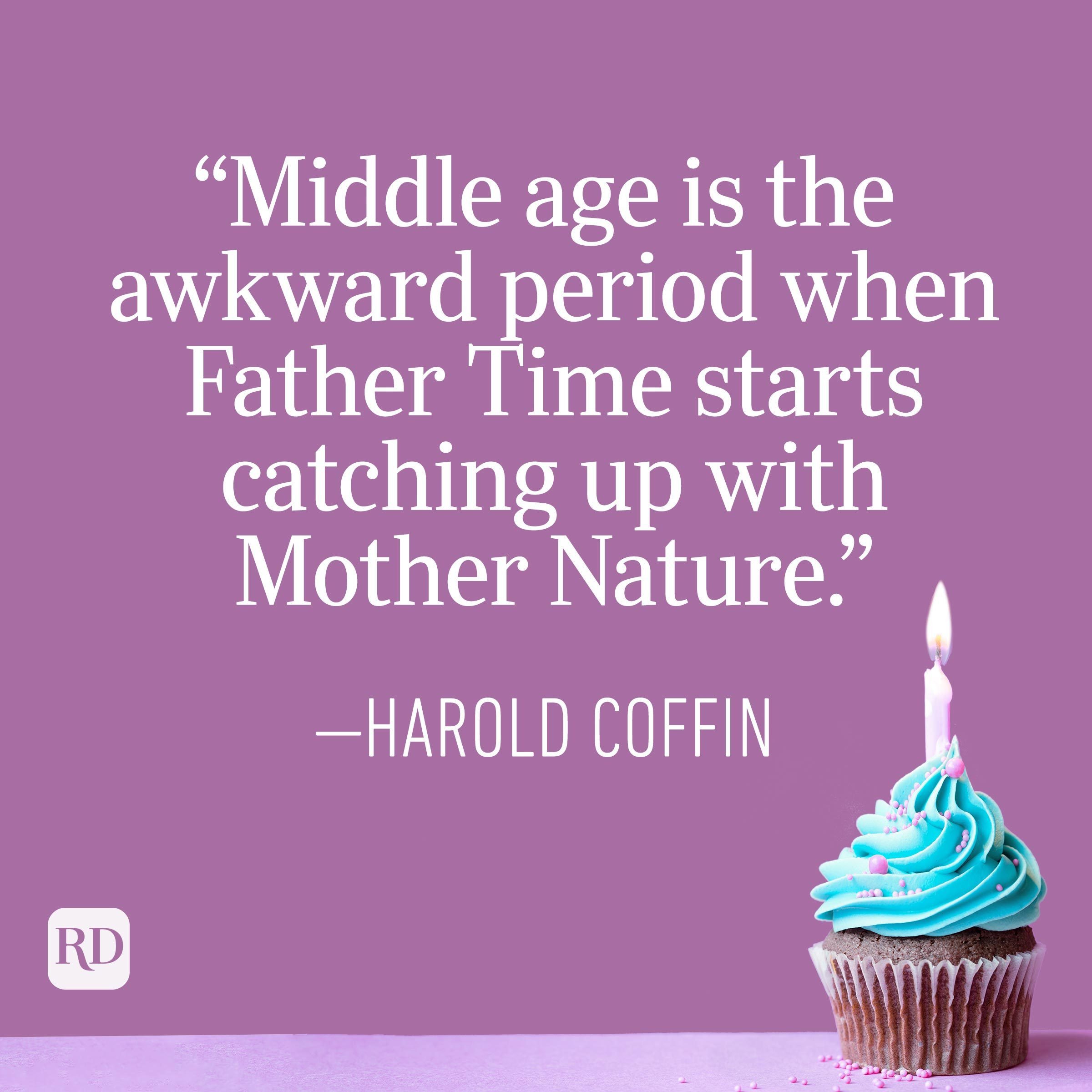 """""""Middle age is the awkward period when Father Time starts catching up with Mother Nature."""" —Harold Coffin"""