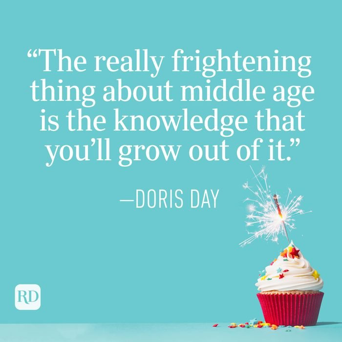 """""""The really frightening thing about middle age is the knowledge that you'll grow out of it."""" —Doris Day"""