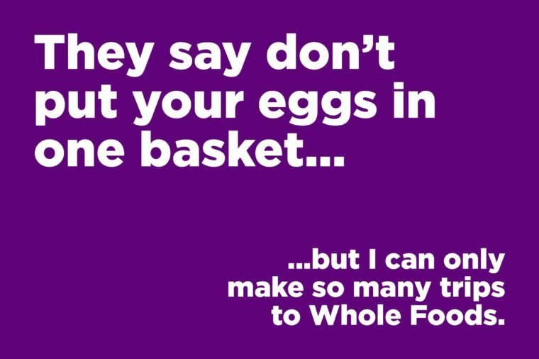 don't put your eggs in one basket