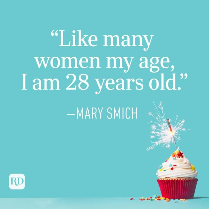 """""""Like many women my age, I am 28 years old."""" —Mary Smich"""