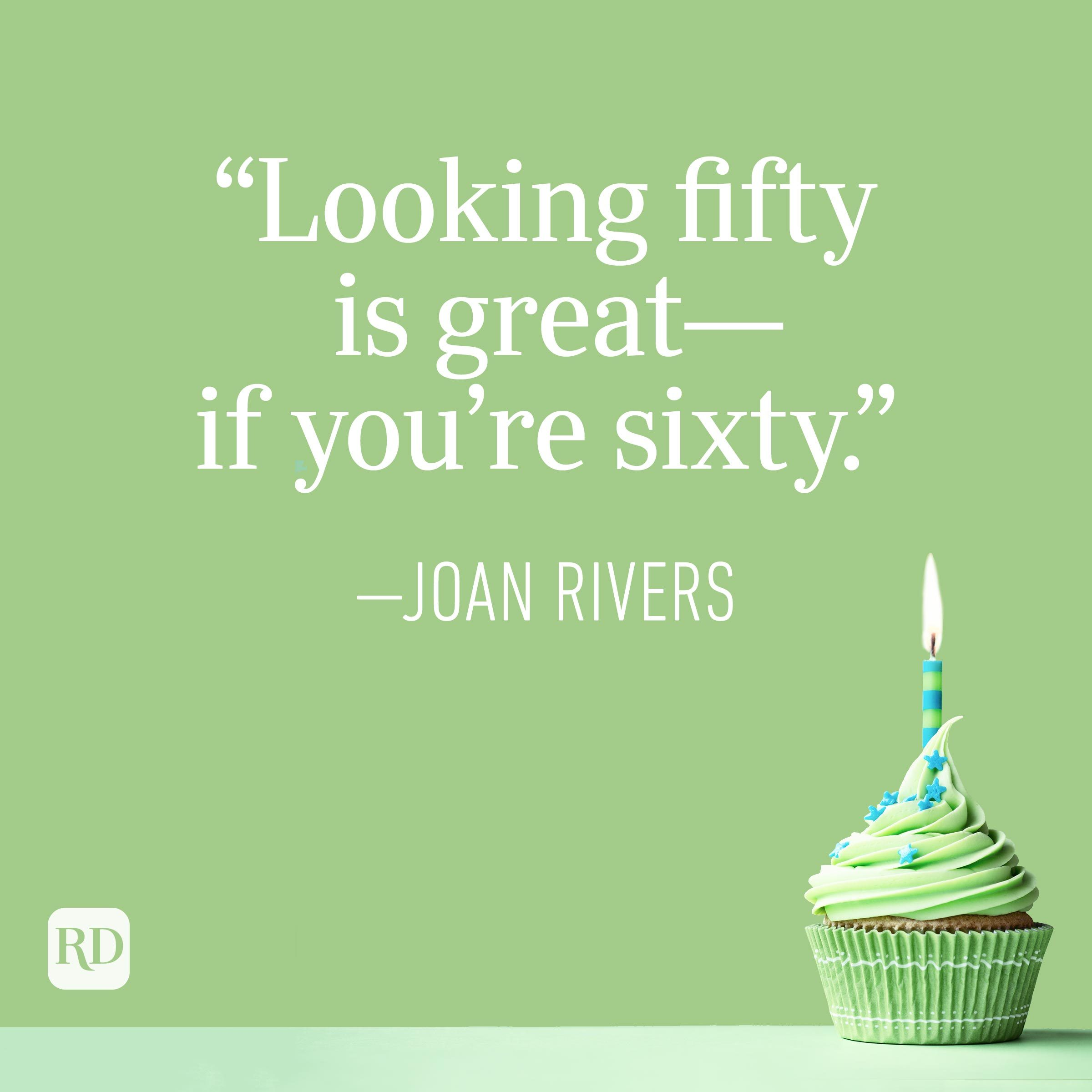"""""""Looking fifty is great—if you're sixty."""" —Joan Rivers"""