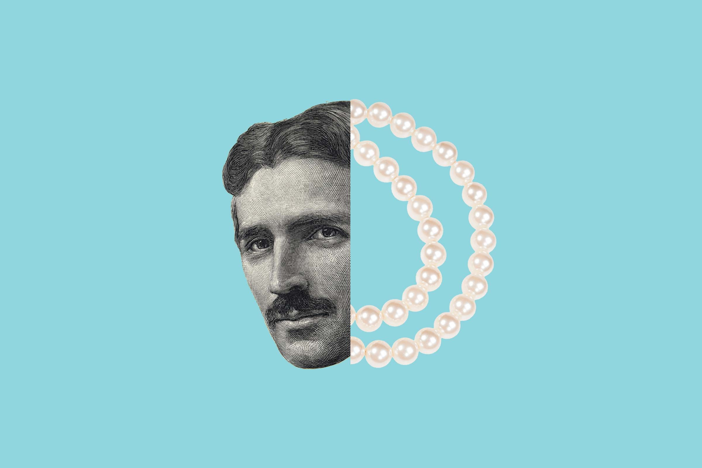 Nikola Tesla hated pearls