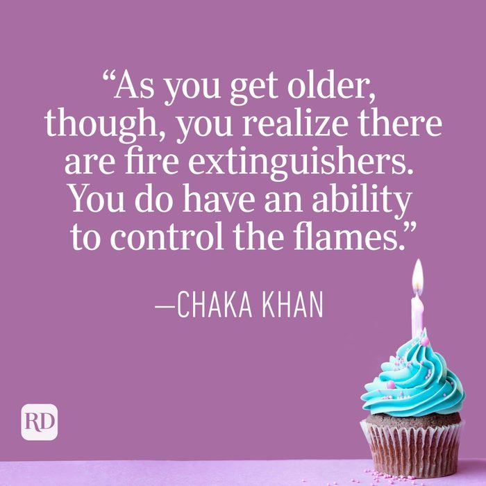 """""""As you get older, though, you realize there are fire extinguishers. You do have an ability to control the flames."""" —Chaka Khan"""