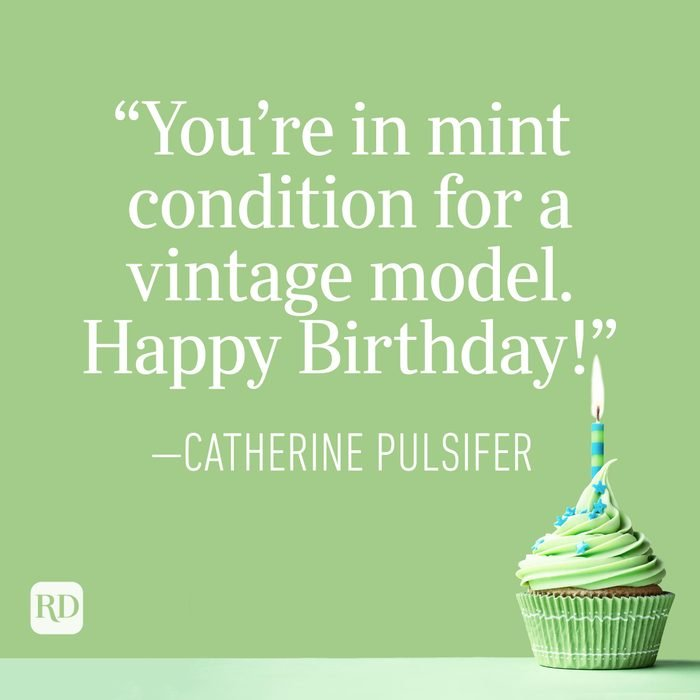 """""""You're in mint condition for a vintage model. Happy Birthday!"""" —Catherine Pulsifer"""