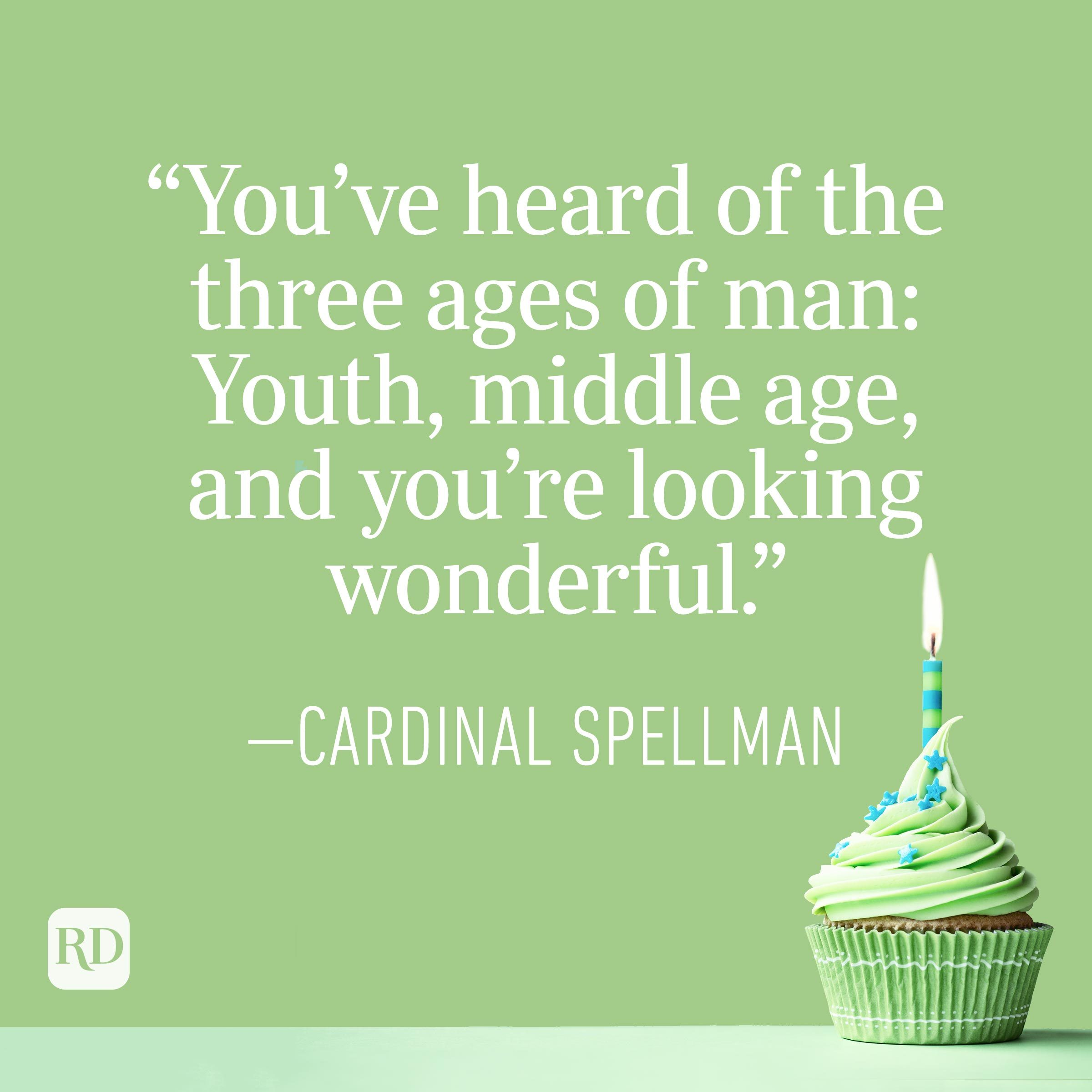 """""""You've heard of the three ages of man: Youth, middle age, and you're looking wonderful."""" —Cardinal Spellman"""