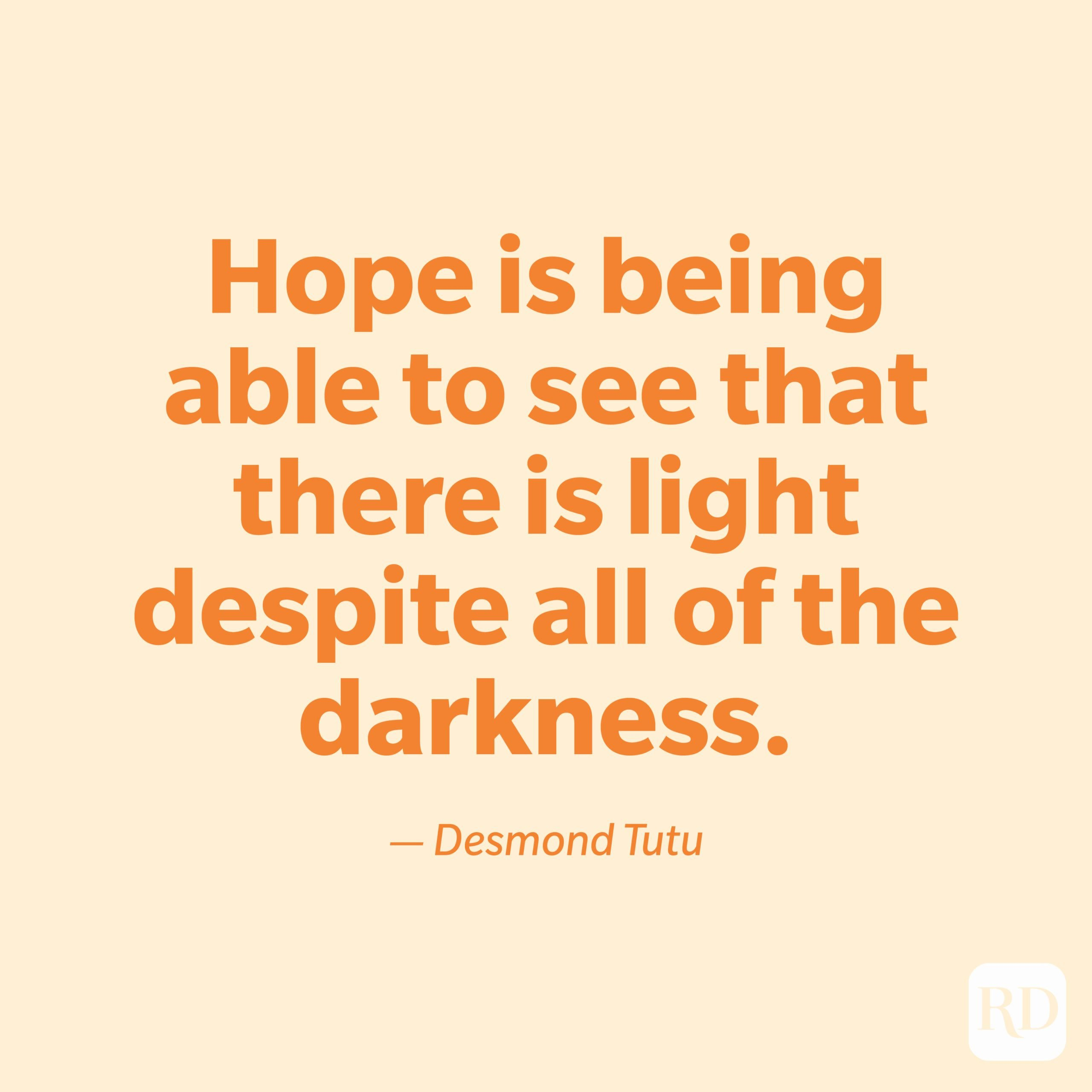 """""""Hope is being able to see that there is light despite all of the darkness."""" —Desmond Tutu"""