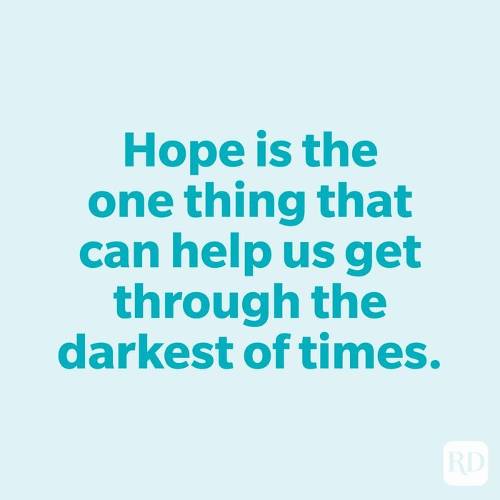 Hope is the one thing that can help us get through the darkest of times.