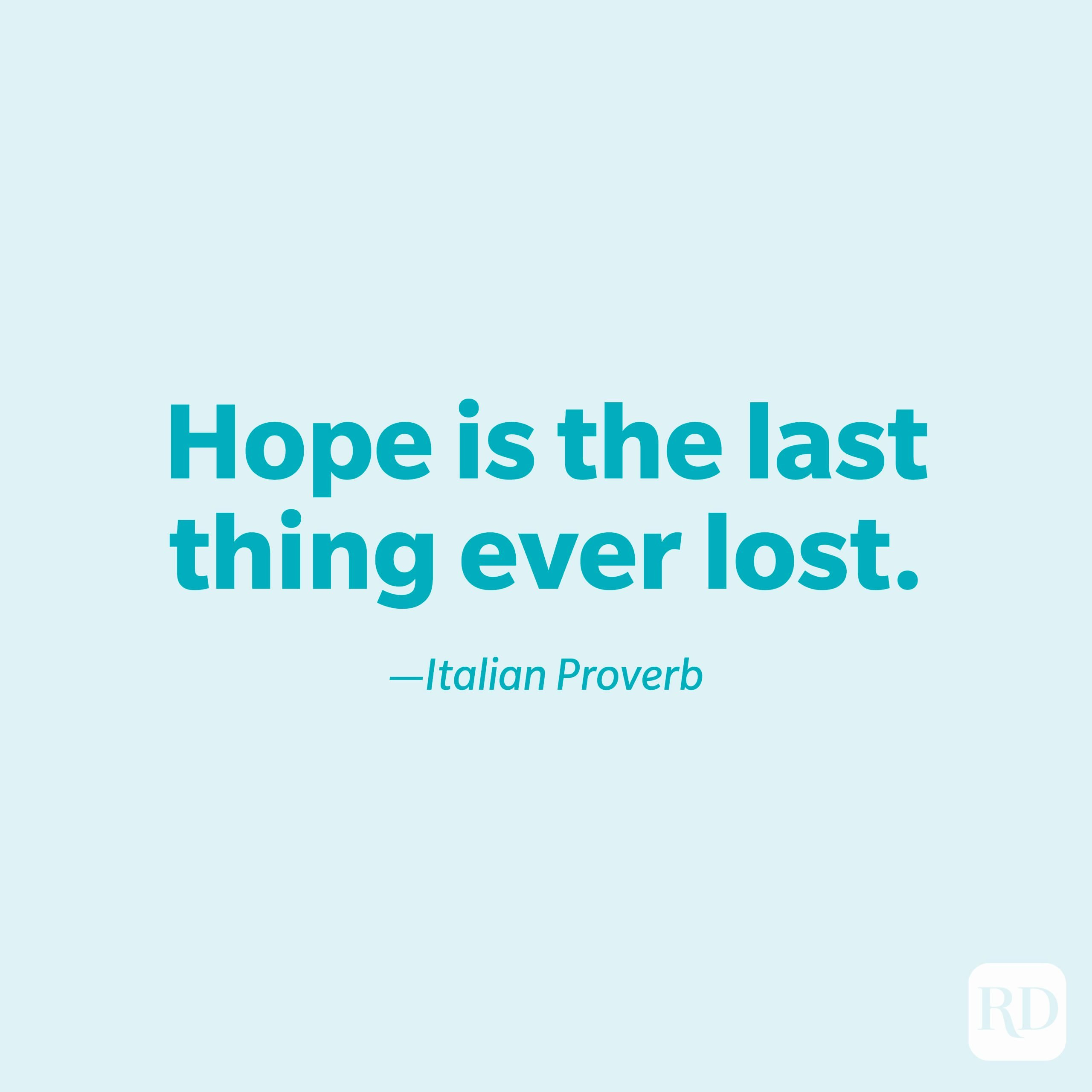 """""""Hope is the last thing ever lost."""" —Italian proverb"""