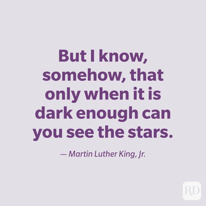 """""""But I know, somehow, that only when it is dark enough can you see the stars."""" —Martin Luther King, Jr."""
