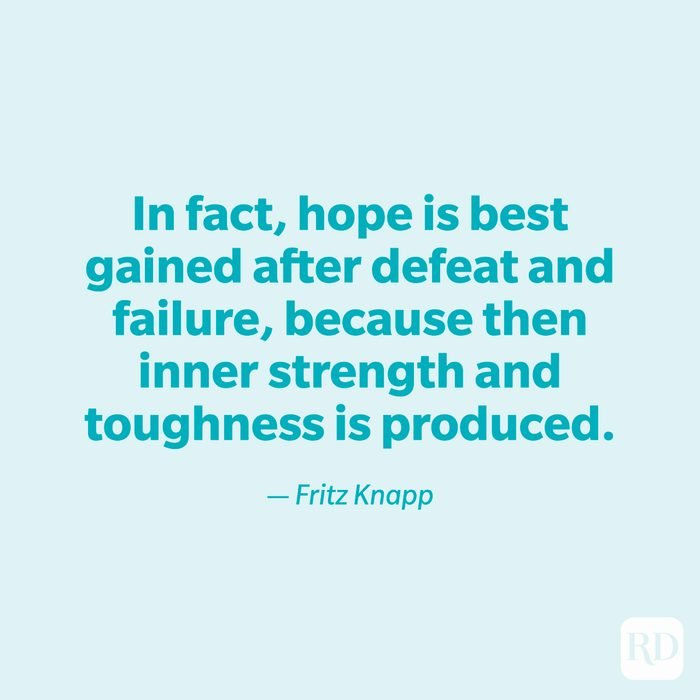 """""""In fact, hope is best gained after defeat and failure, because then inner strength and toughness is produced."""" —Fritz Knapp"""