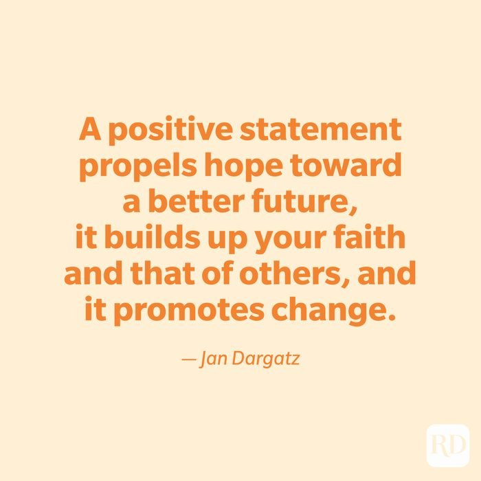 """""""A positive statement propels hope toward a better future, it builds up your faith and that of others, and it promotes change."""" —Jan Dargatz"""