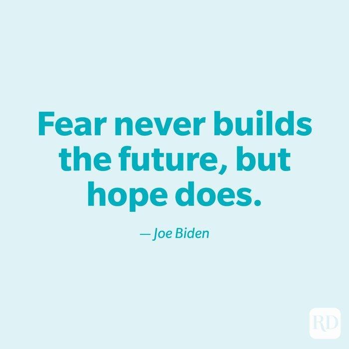 """Fear never builds the future, but hope does."" —Joe Biden."