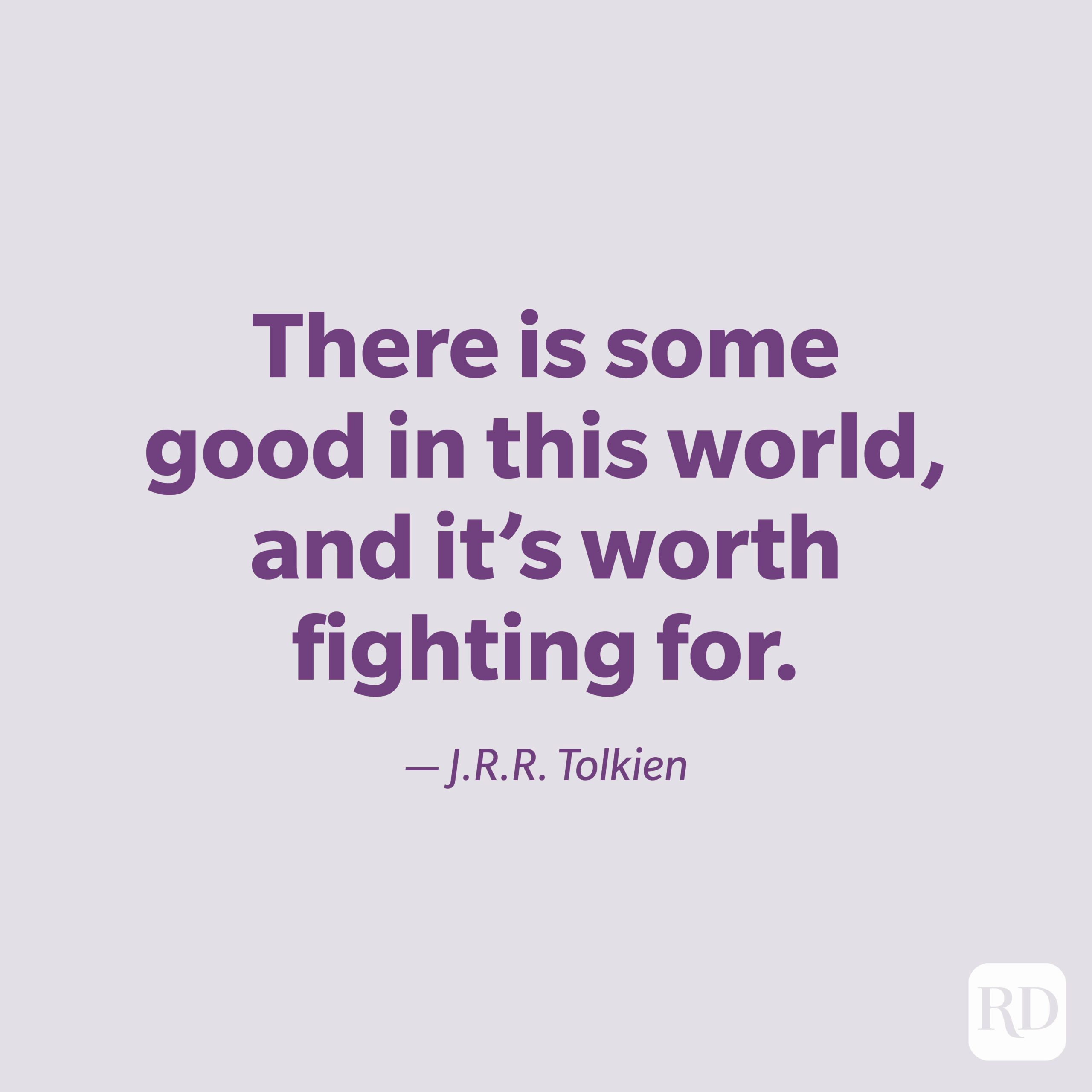 """""""There is some good in this world, and it's worth fighting for."""" —J.R.R. Tolkien"""