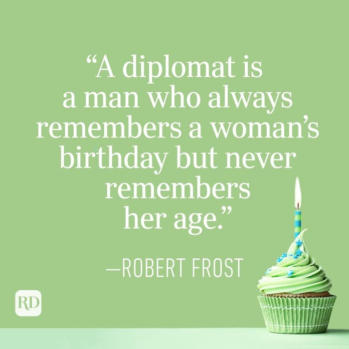 """""""A diplomat is a man who always remembers a woman's birthday but never remembers her age."""" —Robert Frost"""