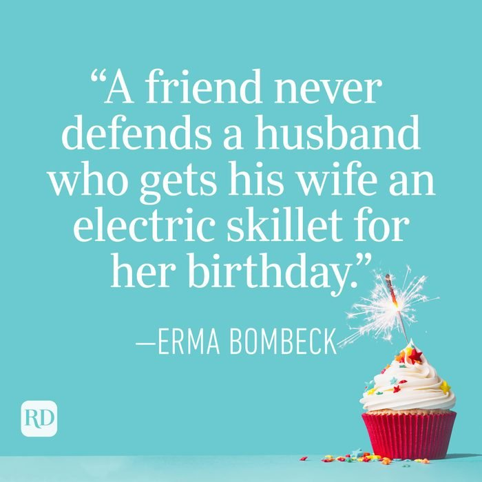 """""""A friend never defends a husband who gets his wife an electric skillet for her birthday."""" —Erma Bombeck"""