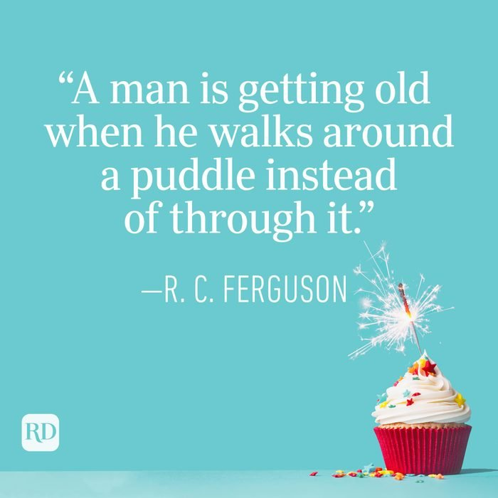 """""""A man is getting old when he walks around a puddle instead of through it."""" —R.C. Ferguson"""
