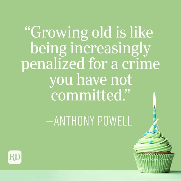 """""""Growing old is like being increasingly penalized for a crime you have not committed."""" —Anthony Powell"""