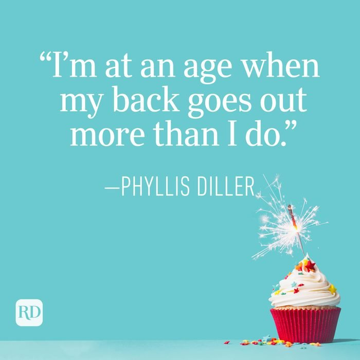 """""""I'm at an age when my back goes out more than I do."""" —Phyllis Diller"""