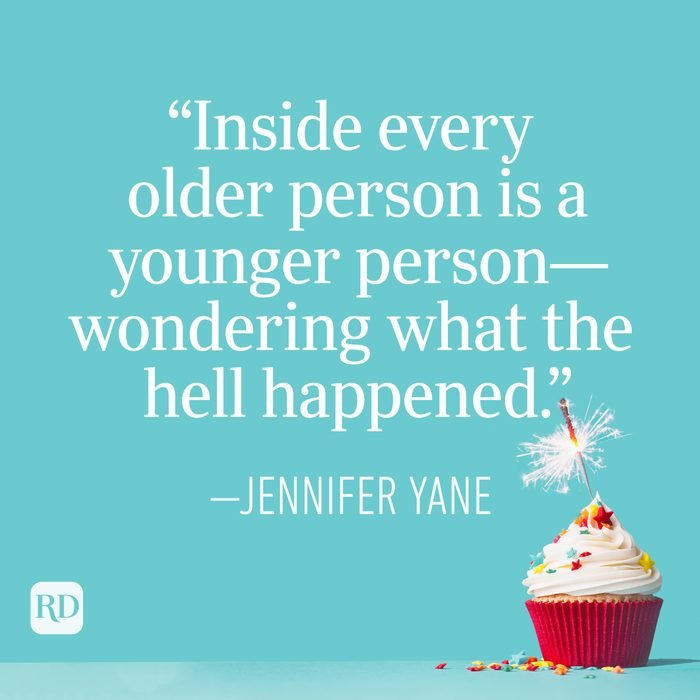 """""""Inside every older person is a younger person—wondering what the hell happened."""" —Jennifer Yane"""