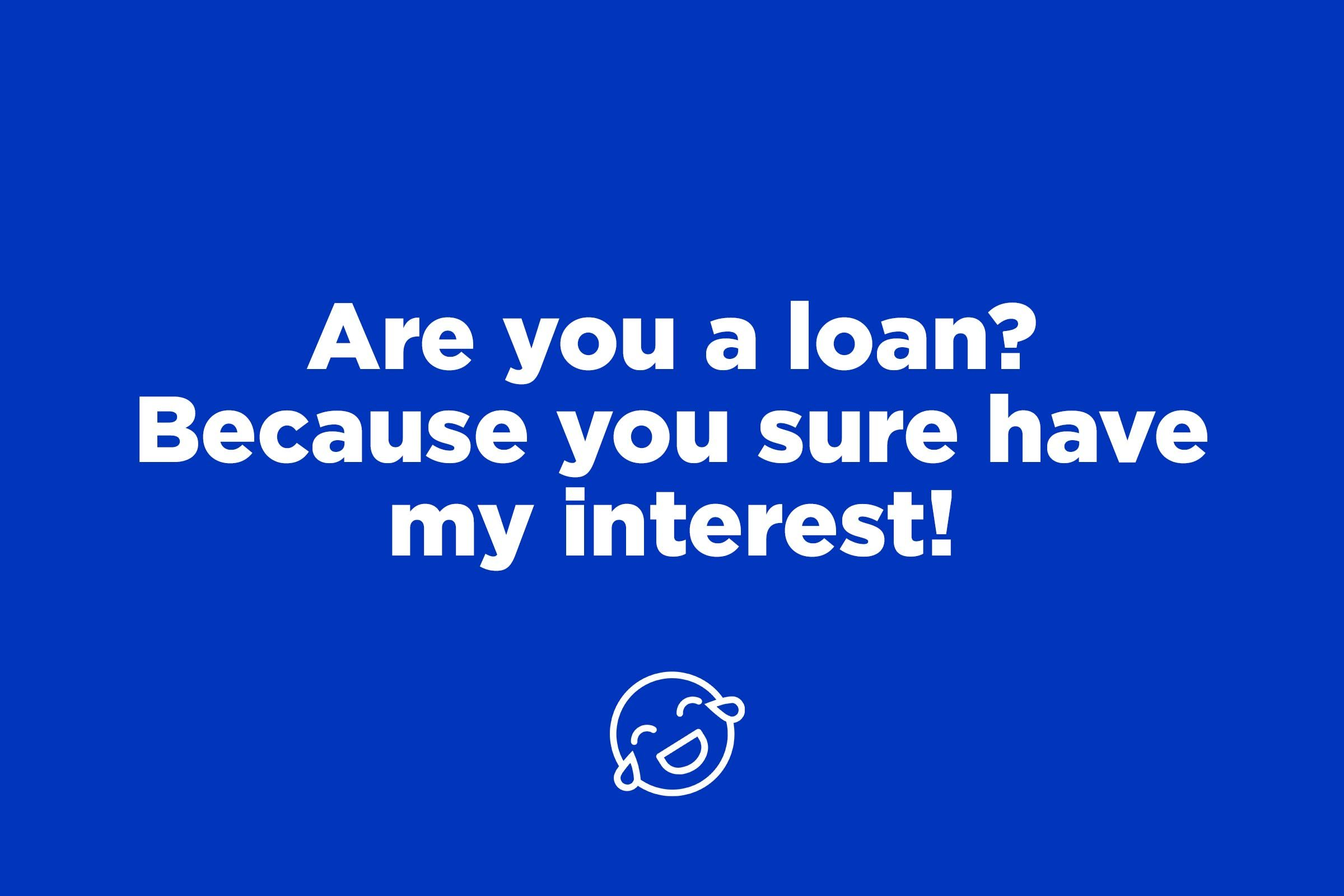 loan interest pick up line