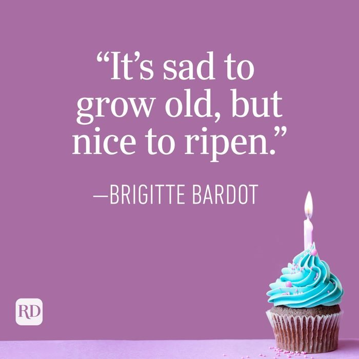 """It's sad to grow old, but nice to ripen."" —Brigitte Bardot"