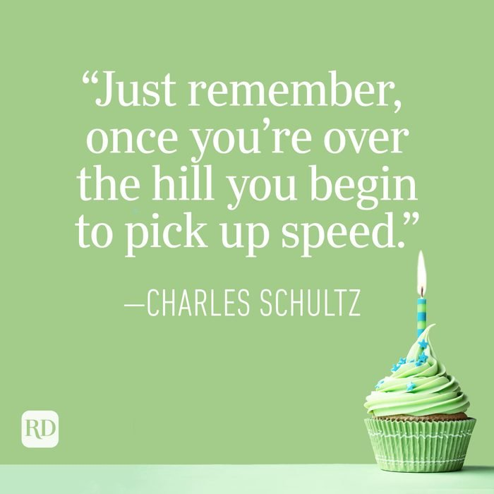 """""""Just remember, once you're over the hill you begin to pick up speed."""" —Charles Schultz"""