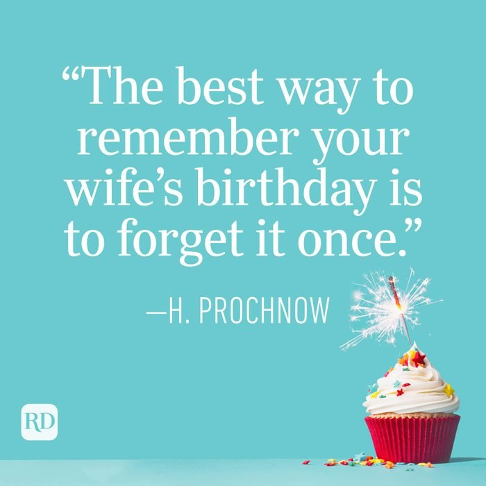 """""""The best way to remember your wife's birthday is to forget it once."""" —H. Prochnow"""