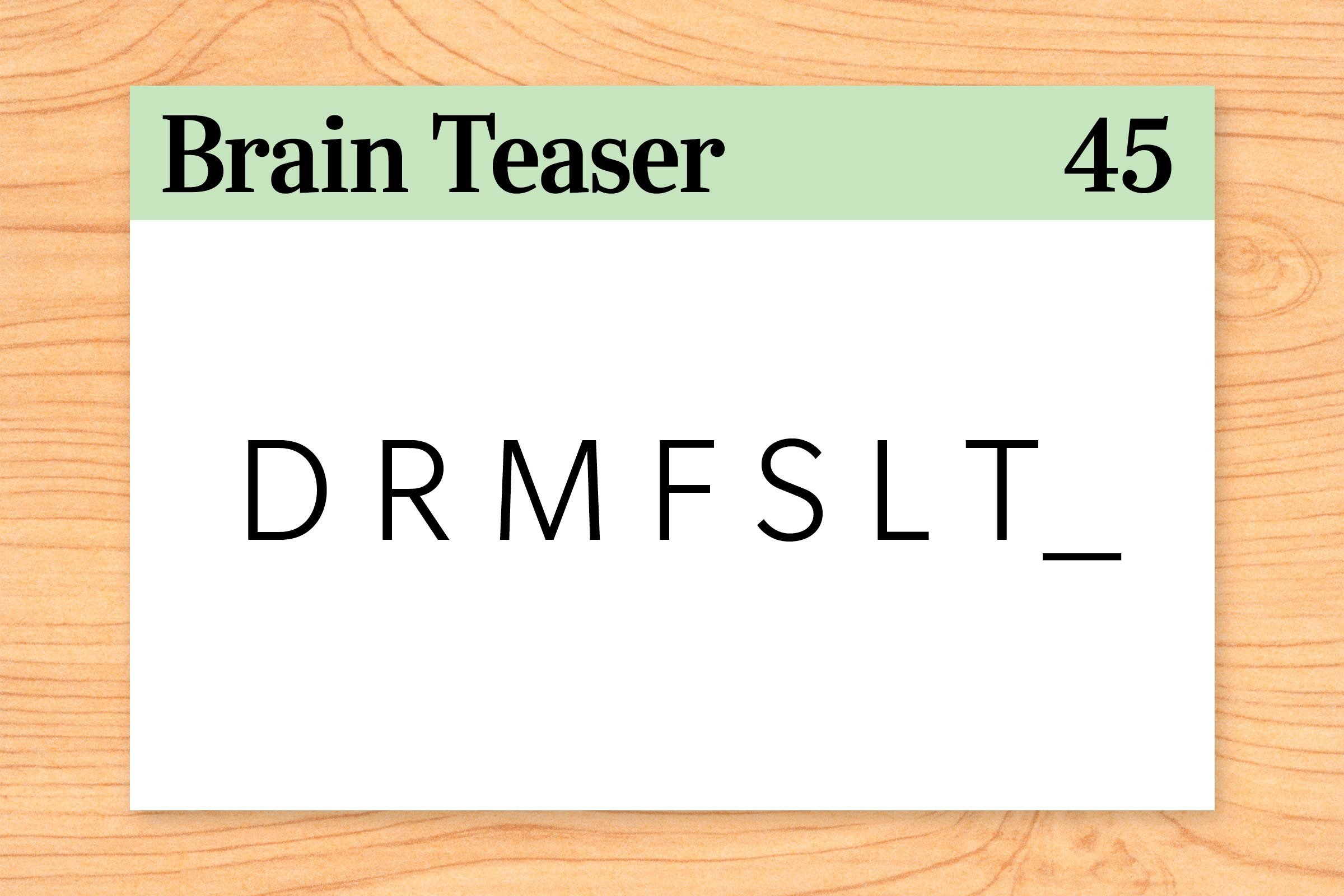 What letter comes next in the following sequence? D R M F S L T_