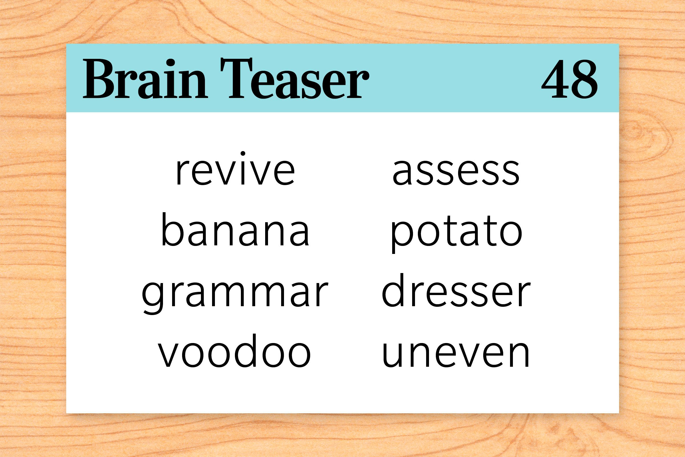 What is unusual about the following words: revive, banana, grammar, voodoo, assess, potato, dresser, uneven?