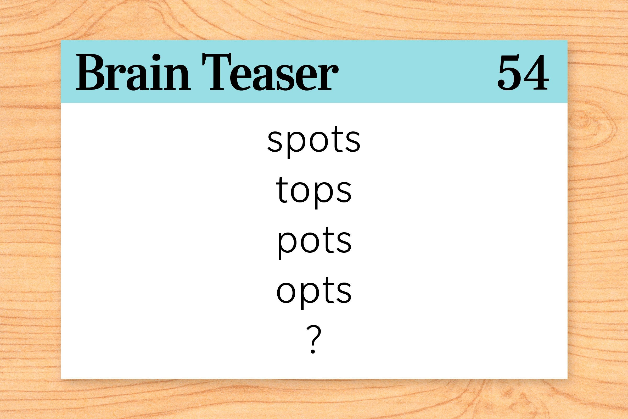 Which word logically comes next in this sequence? Spots, tops, pots, opts…