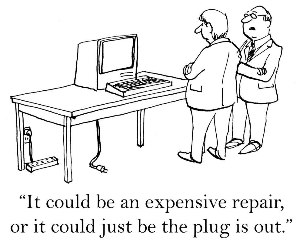 """It could be an expensive repair, or it could be the plug is out."""
