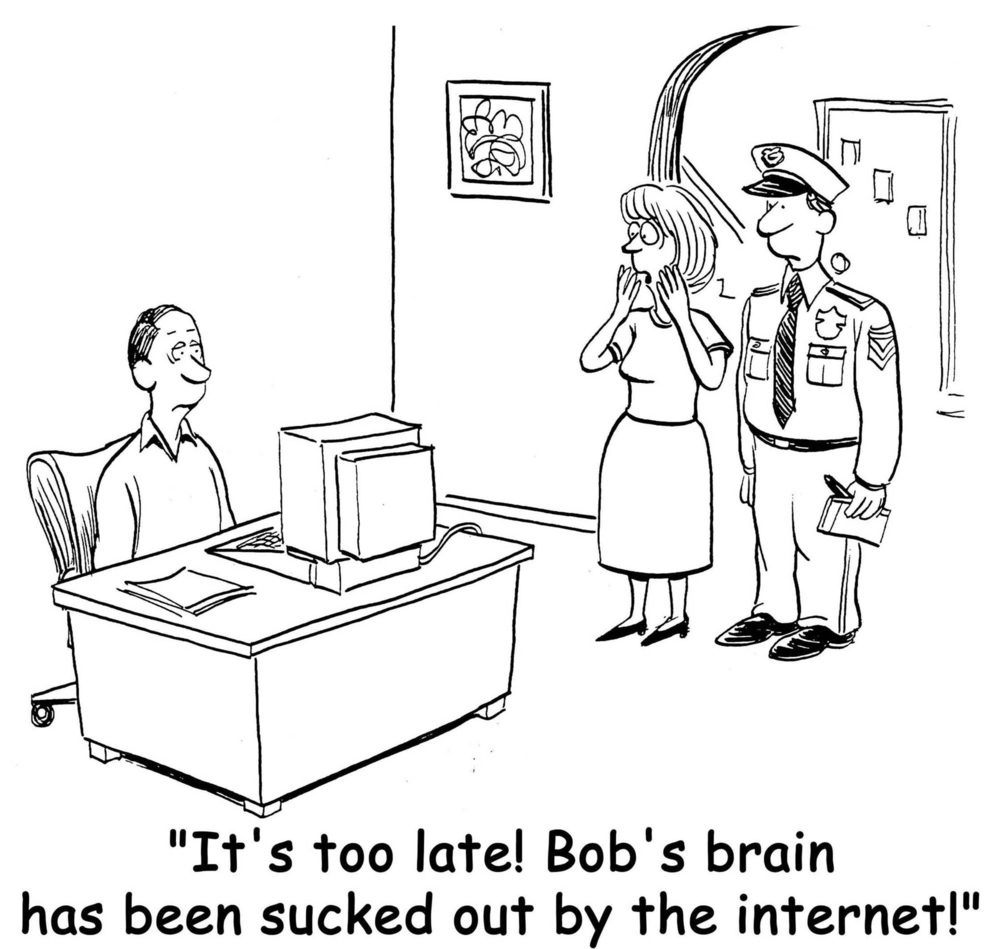 """It's too late! Bob's brain has been sucked out by the internet."""