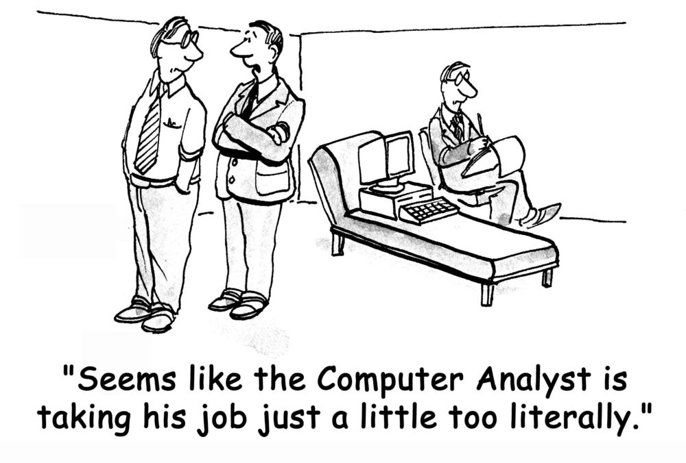 """Seems like the Computer Analyst is taking his job just a little too literally."""