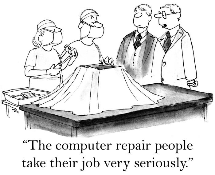 """""""These computer repair people certainly take their job very seriously."""""""