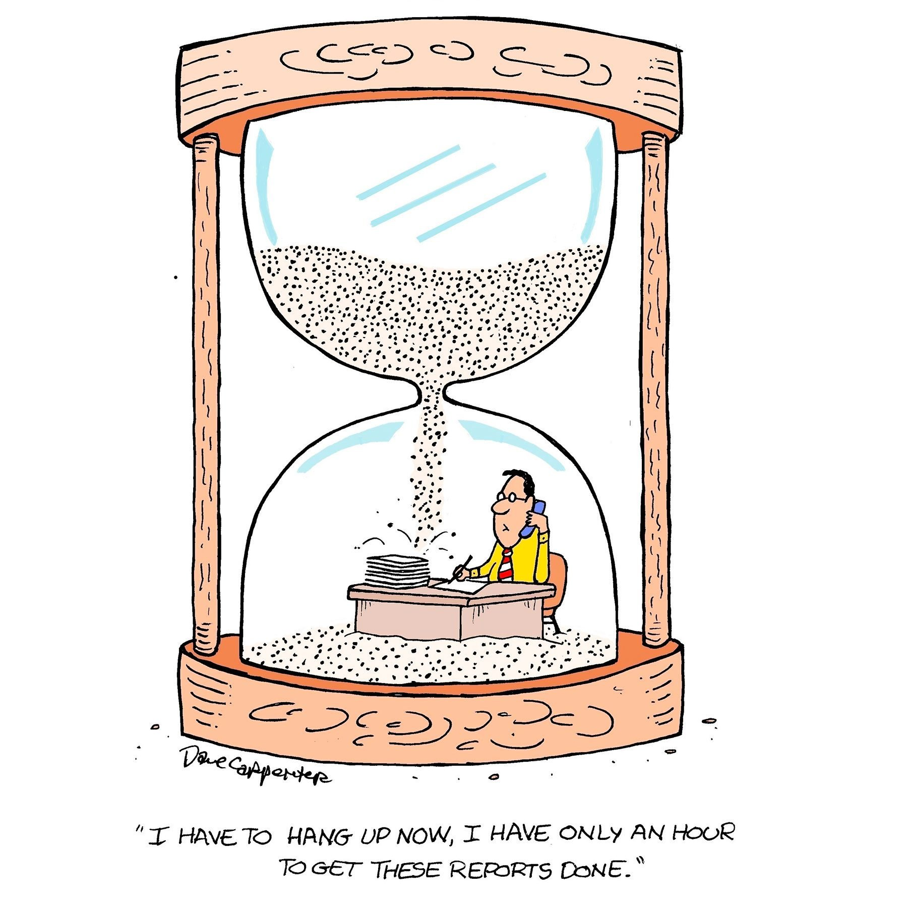 "cartoon of a man sitting at a desk within an hourglass; text reads, ""I have to hand up now, I only have an hour to get these reports done."""