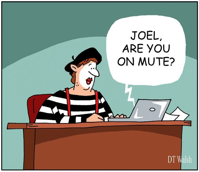 "a mime sitting at a desk and someone on the computer screen says, ""joel, are you on mute?"""