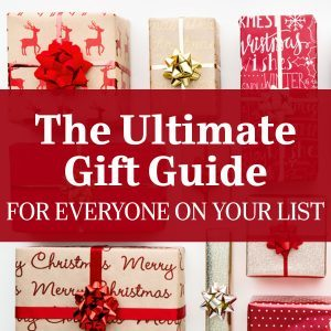 The Ultimate Gift Guide for Everyone on Your List