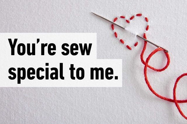 You're sew special to me.