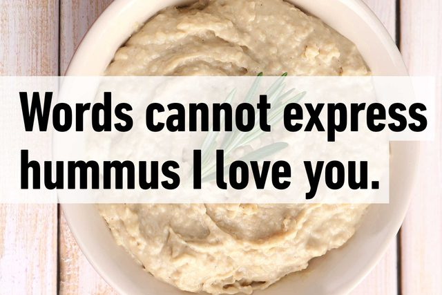 Words cannot express hummus I love you.