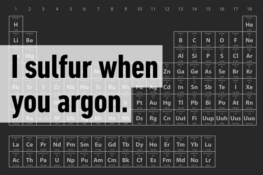 I sulfur when you argon.