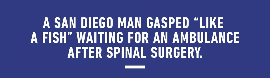 "A San Diego man gasped ""like a fish"" waiting for an ambulance after spinal surgery."